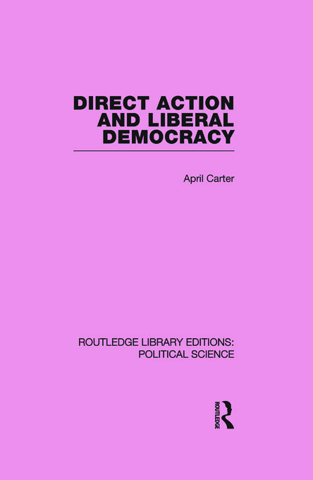 Direct Action and Liberal Democracy (Routledge Library Editions:Political Science Volume 6) (Paperback) book cover
