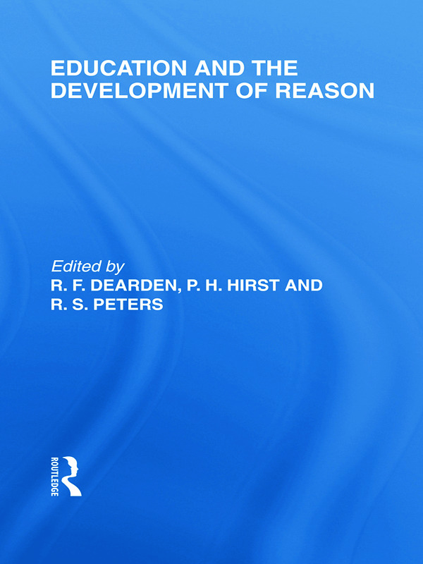 Education and the Development of Reason (International Library of the Philosophy of Education Volume 8): 1st Edition (Paperback) book cover