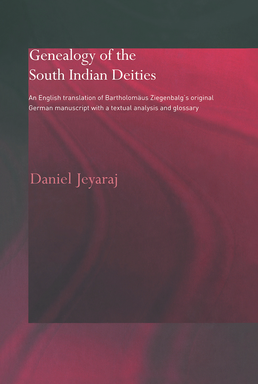 Genealogy of the South Indian Deities: An English Translation of Bartholomäus Ziegenbalg's Original German Manuscript with a Textual Analysis and Glossary book cover