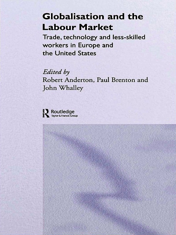 Globalisation and the Labour Market: Trade, Technology and Less Skilled Workers in Europe and the United States (Paperback) book cover