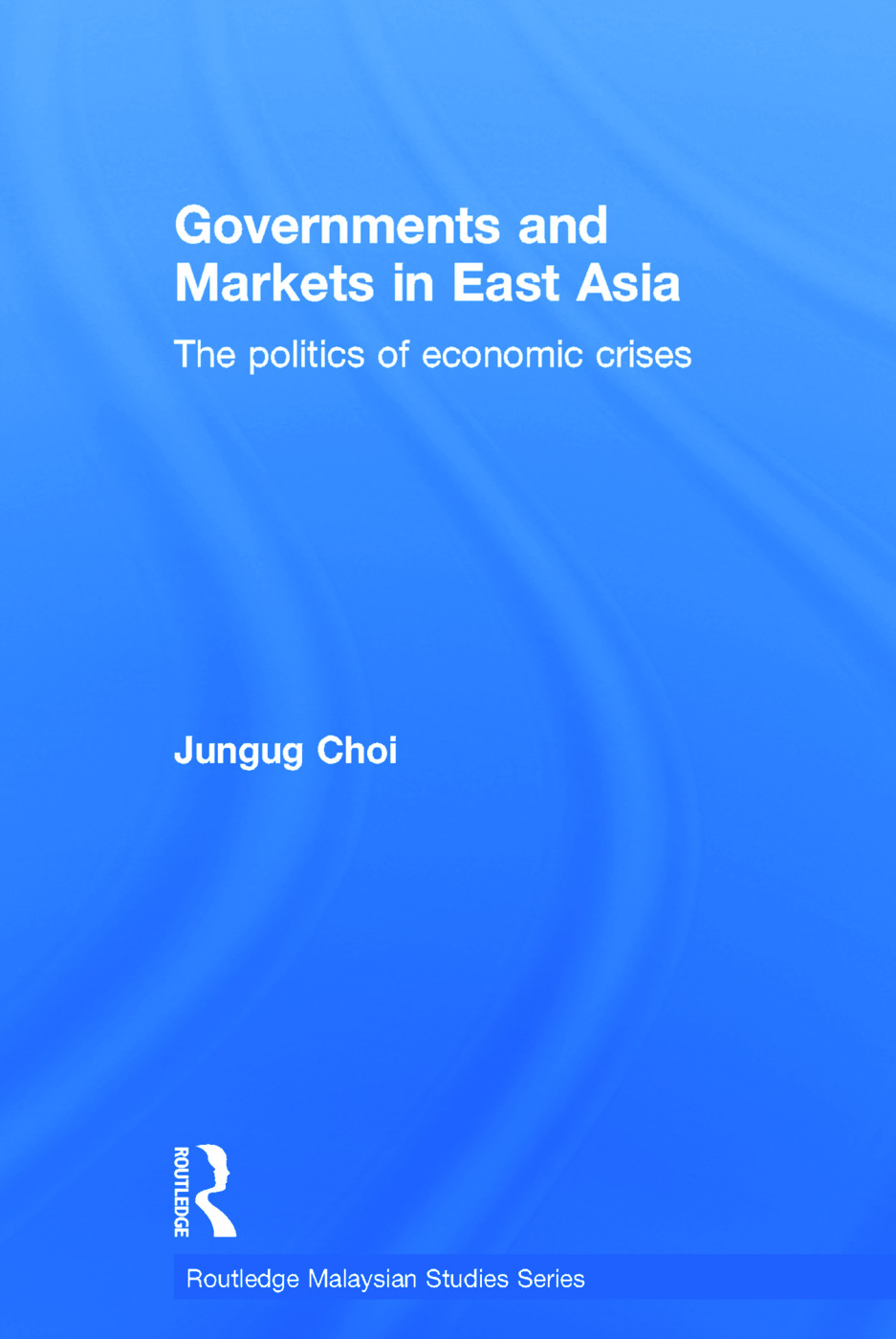 Governments and Markets in East Asia: The Politics of Economic Crises (Paperback) book cover