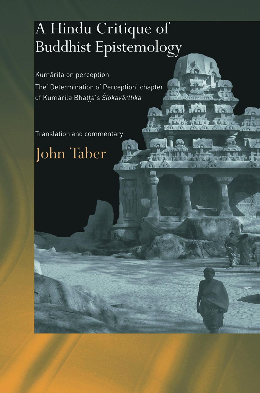 A Hindu Critique of Buddhist Epistemology: Kumarila on Perception: The 'Determination of Perception' Chapter of Kumarila Bhatta's <I>Slokavarttika </I>- Translation and Commentary (Paperback) book cover