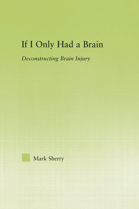 If I Only Had a Brain: Deconstructing Brain Injury (Paperback) book cover