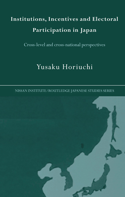 Institutions, Incentives and Electoral Participation in Japan: Cross-Level and Cross-National Perspectives (Paperback) book cover