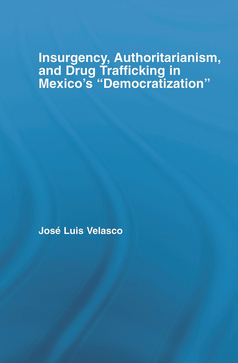 Insurgency, Authoritarianism, and Drug Trafficking in Mexico's Democratization (Paperback) book cover