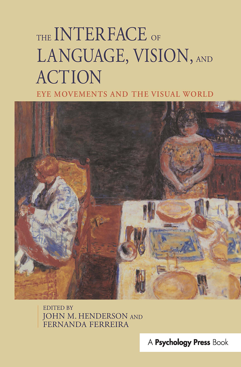 The Interface of Language, Vision, and Action: Eye Movements and the Visual World (Paperback) book cover