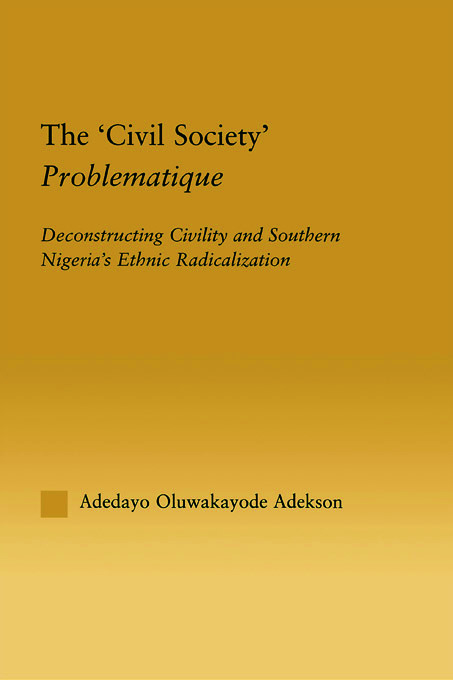 The 'Civil Society' Problematique: Deconstructing Civility and Southern Nigeria's Ethnic Radicalization, 1st Edition (Paperback) book cover