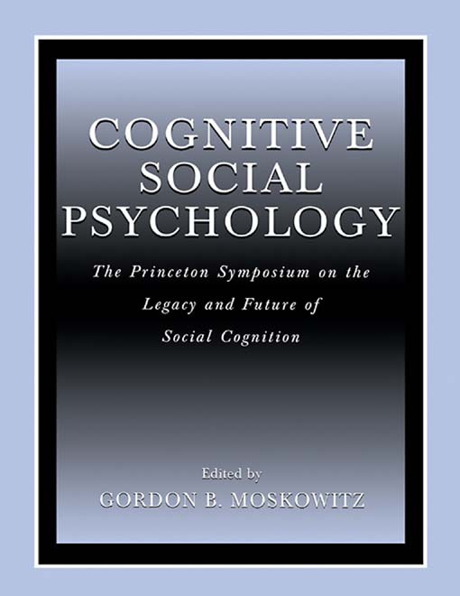 Cognitive Social Psychology: The Princeton Symposium on the Legacy and Future of Social Cognition (Hardback) book cover