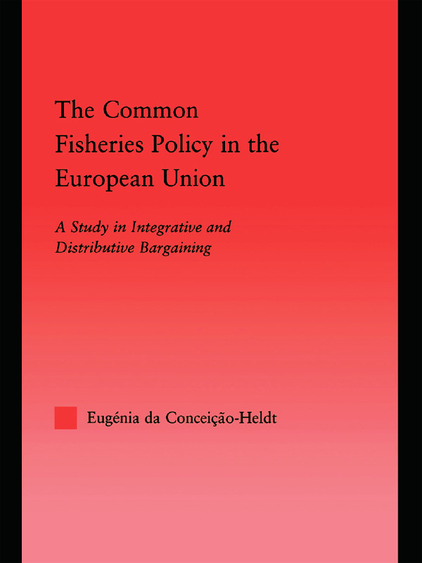 The Common Fisheries Policy in the European Union: A Study in Integrative and Distributive Bargaining (Paperback) book cover