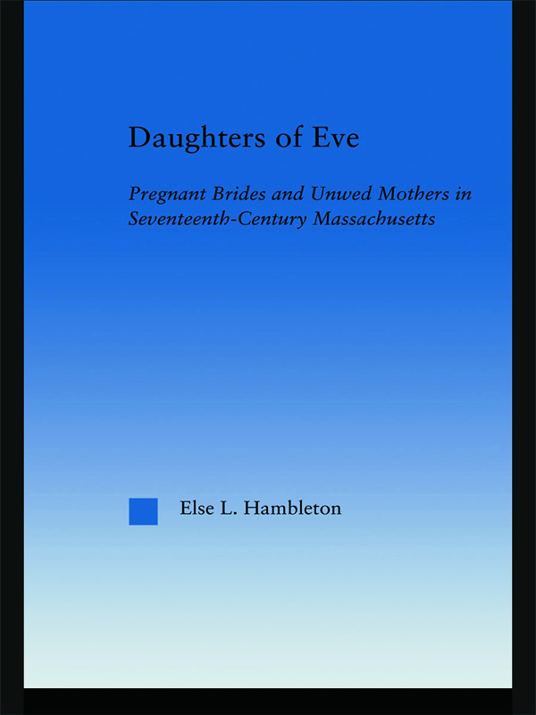 Daughters of Eve: Pregnant Brides and Unwed Mothers in Seventeenth Century Essex County, Massachusetts (Paperback) book cover