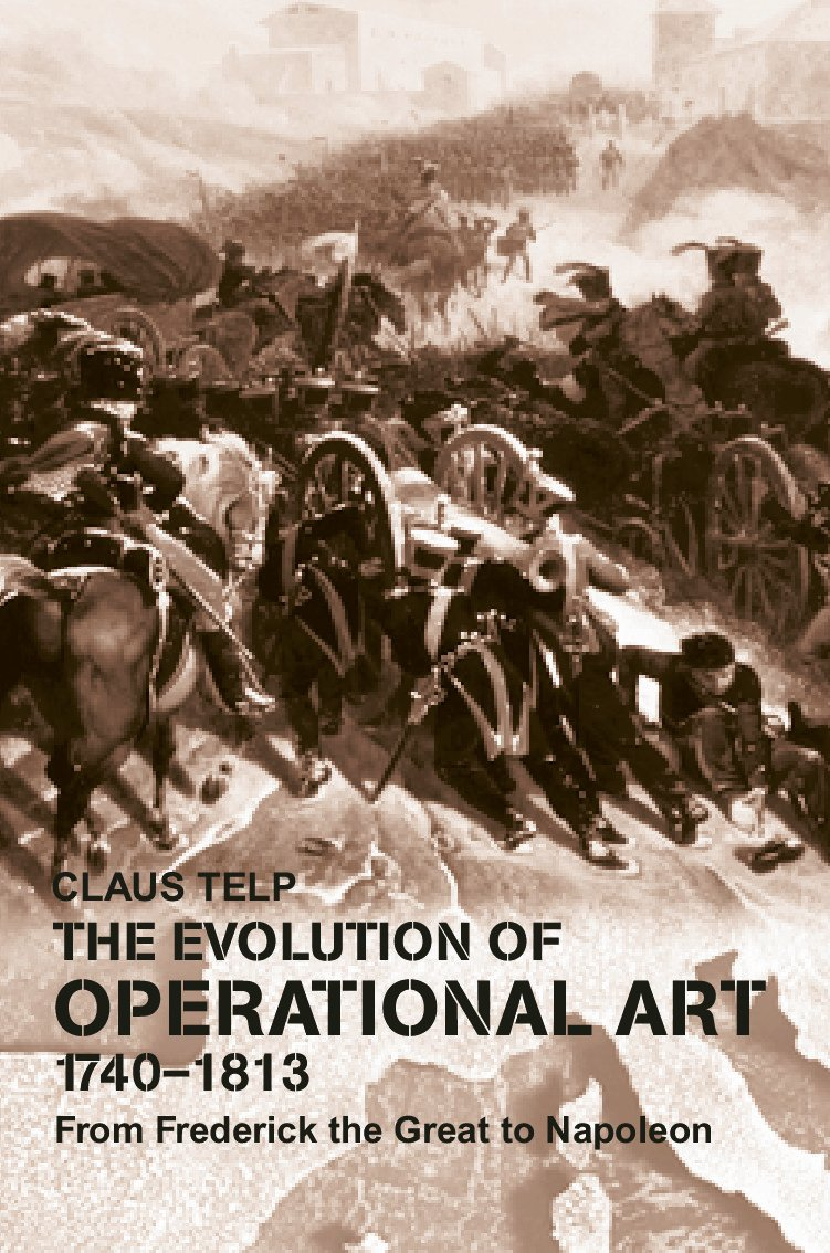 The Evolution of Operational Art, 1740-1813: From Frederick the Great to Napoleon (Paperback) book cover