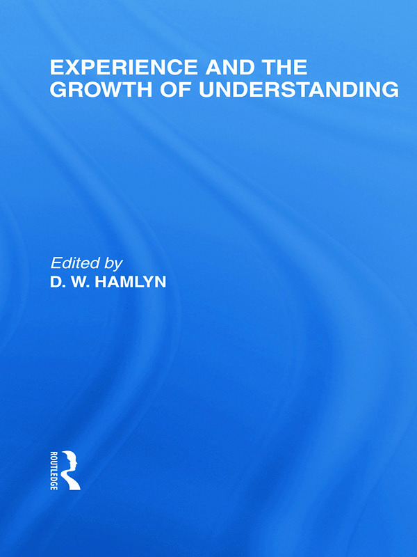 Experience and the growth of understanding (International Library of the Philosophy of Education Volume 11) (Paperback) book cover