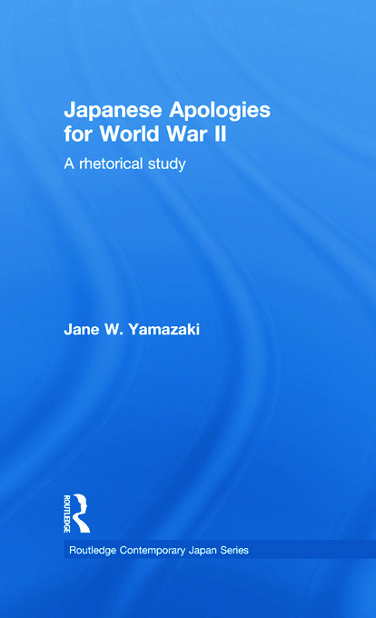 Japanese Apologies for World War II: A Rhetorical Study (Paperback) book cover