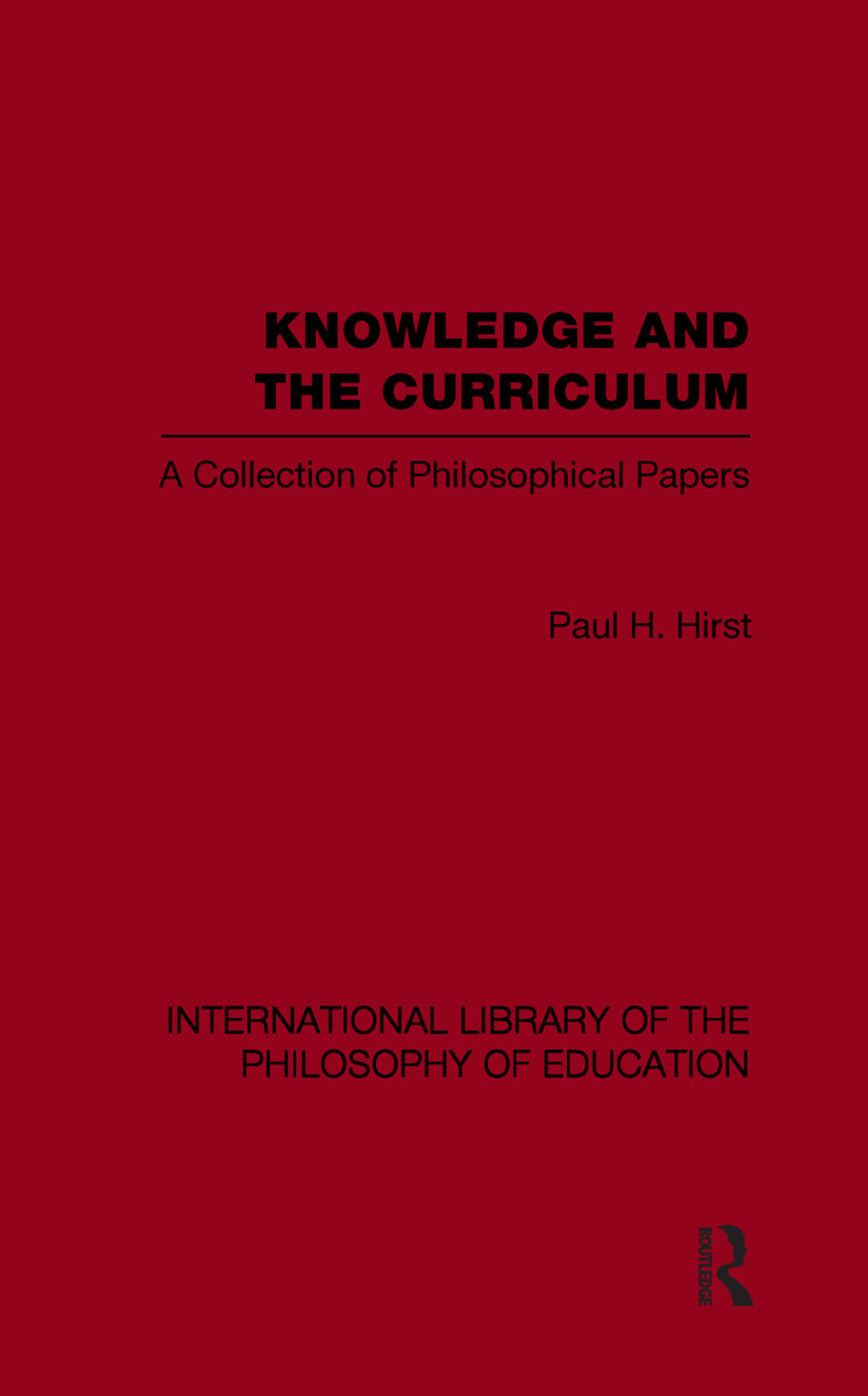 Knowledge and the Curriculum (International Library of the Philosophy of Education Volume 12)