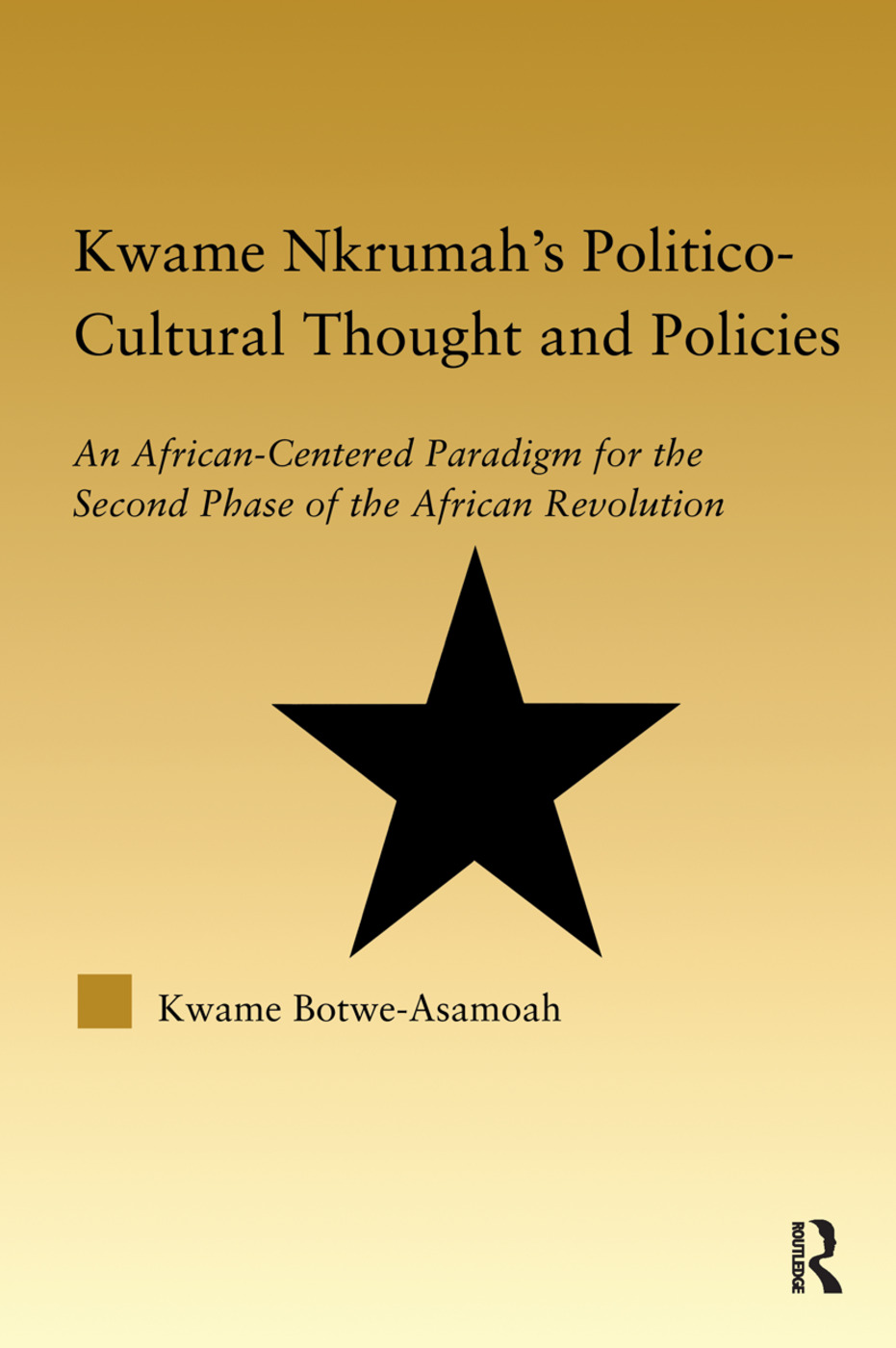 Kwame Nkrumah's Politico-Cultural Thought and Politics: An African-Centered Paradigm for the Second Phase of the African Revolution (Paperback) book cover
