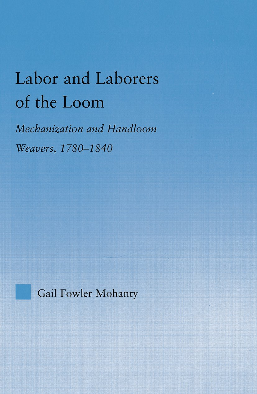 Labor and Laborers of the Loom: Mechanization and Handloom Weavers, 1780-1840 (Paperback) book cover