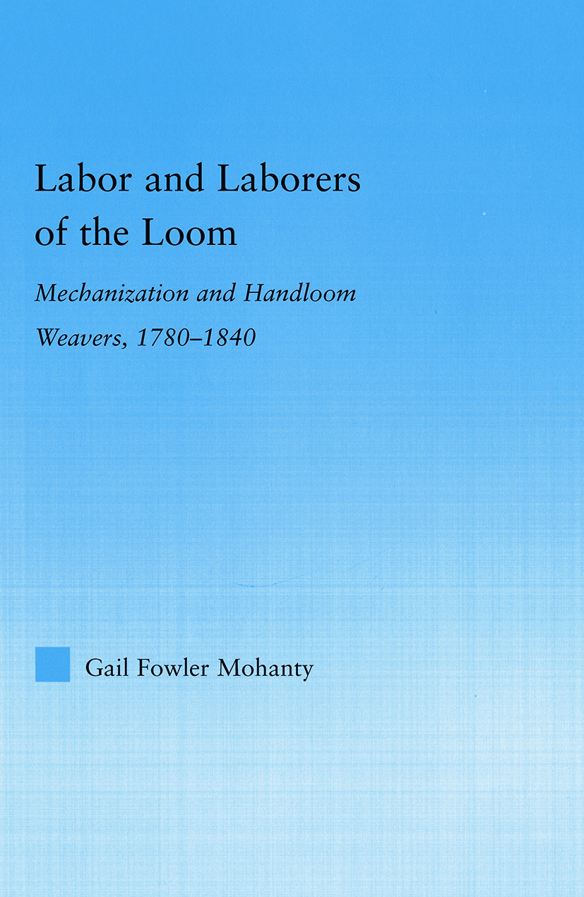 Labor and Laborers of the Loom: Mechanization and Handloom Weavers, 1780-1840 book cover