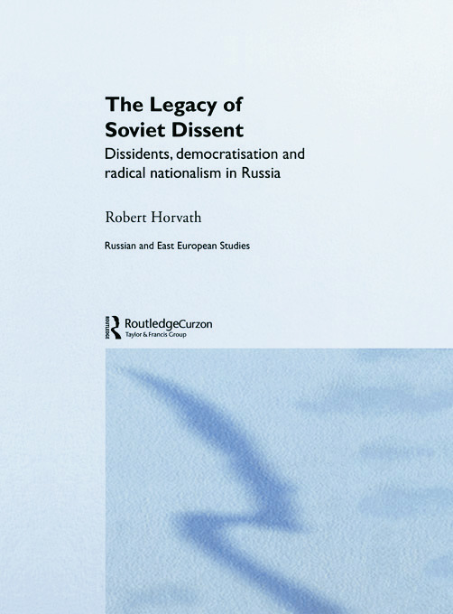 The Legacy of Soviet Dissent: Dissidents, Democratisation and Radical Nationalism in Russia (Paperback) book cover