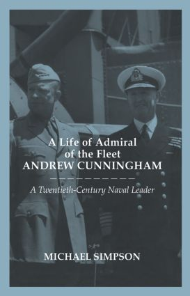 A Life of Admiral of the Fleet Andrew Cunningham: A Twentieth Century Naval Leader book cover