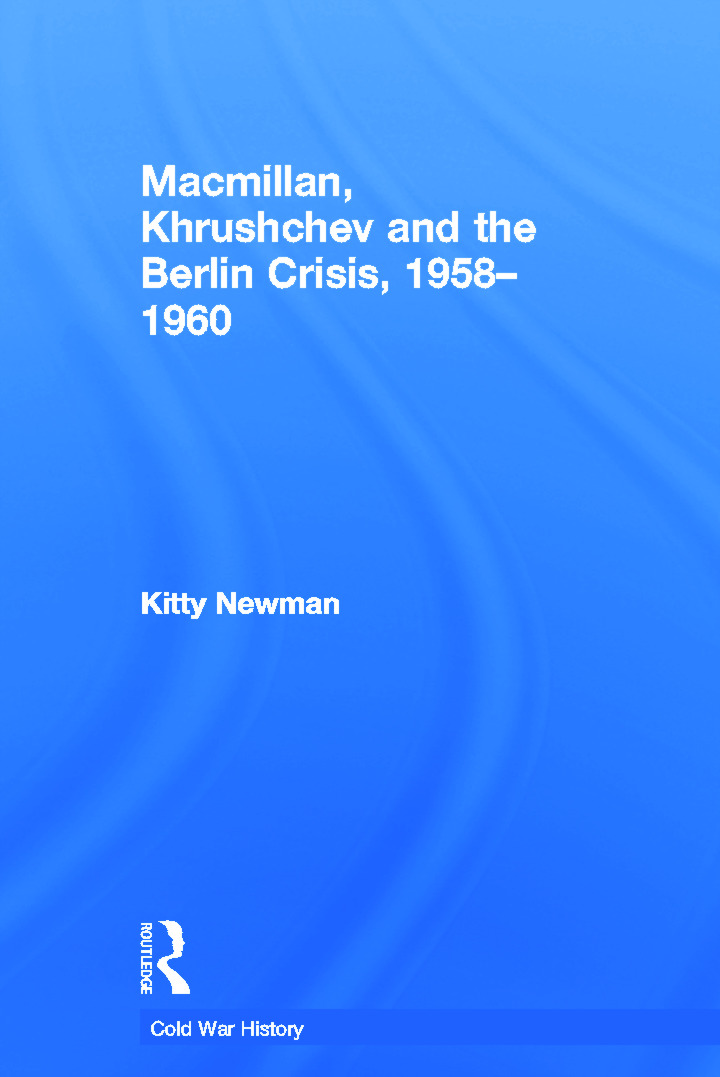Macmillan, Khrushchev and the Berlin Crisis, 1958-1960