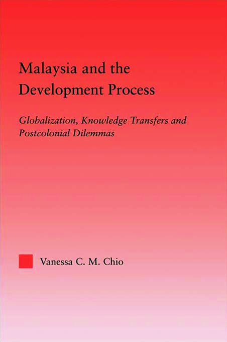 Malaysia and the Development Process: Globalization, Knowledge Transfers and Postcolonial Dilemmas (Paperback) book cover