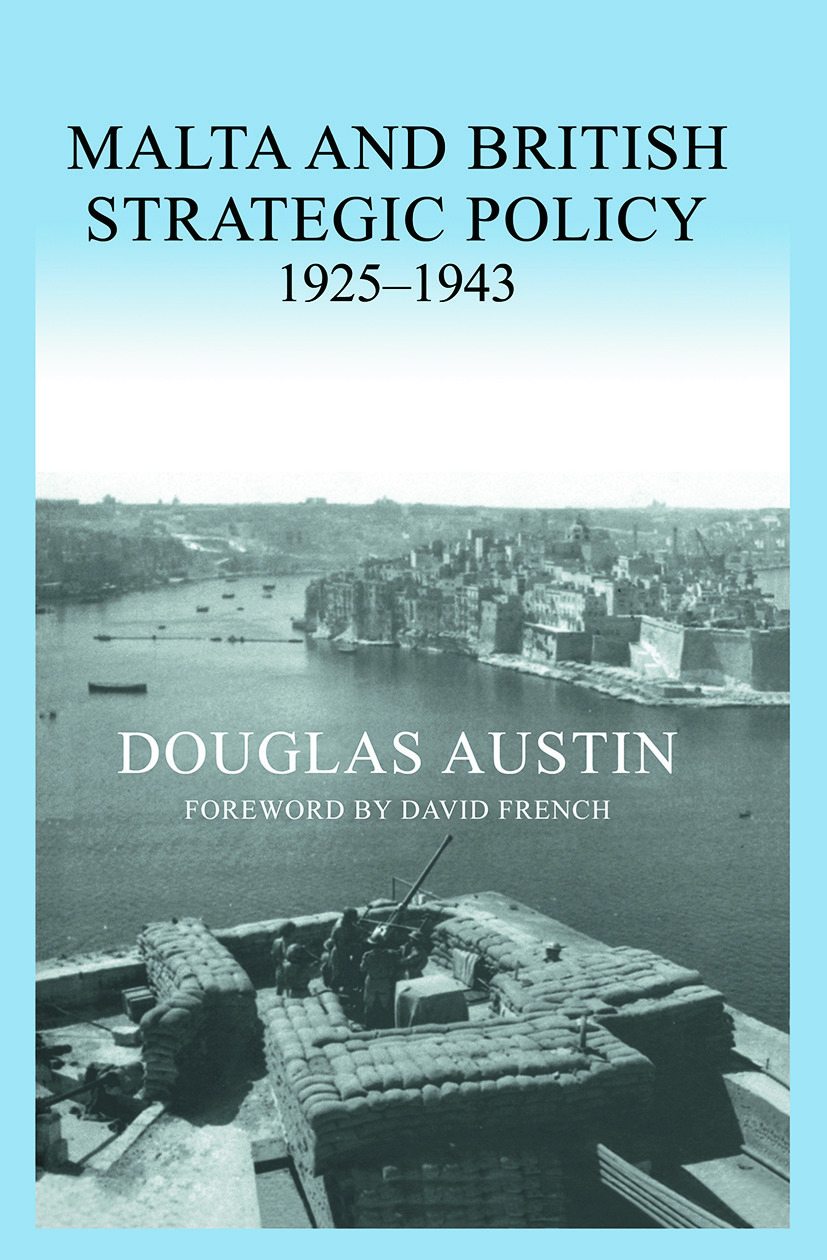 Malta and British Strategic Policy, 1925-43