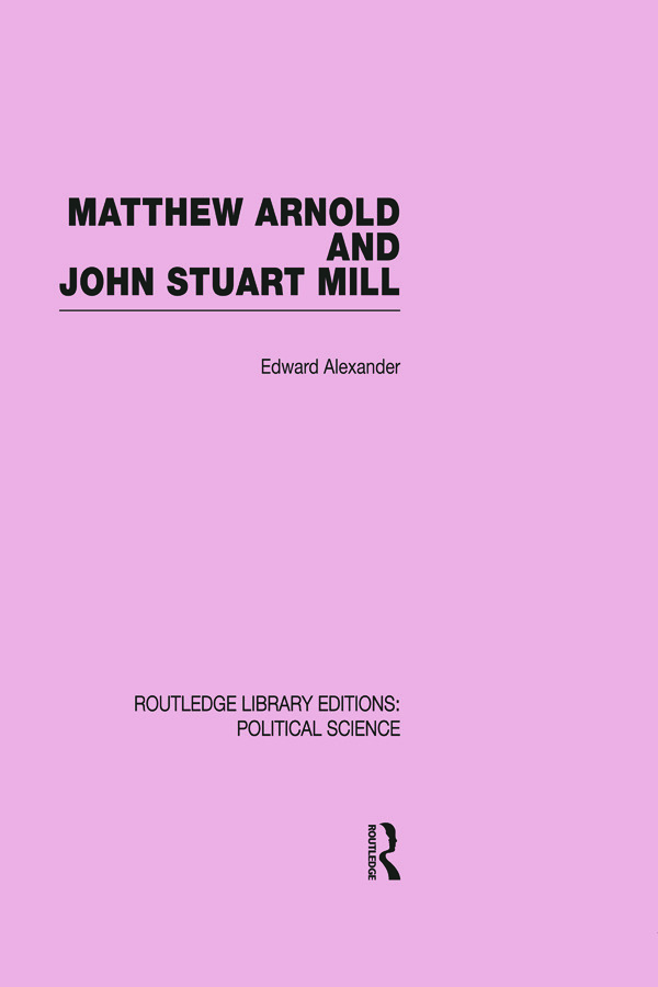 Matthew Arnold and John Stuart Mill (Routledge Library Editions: Political Science Volume 15): 1st Edition (Paperback) book cover