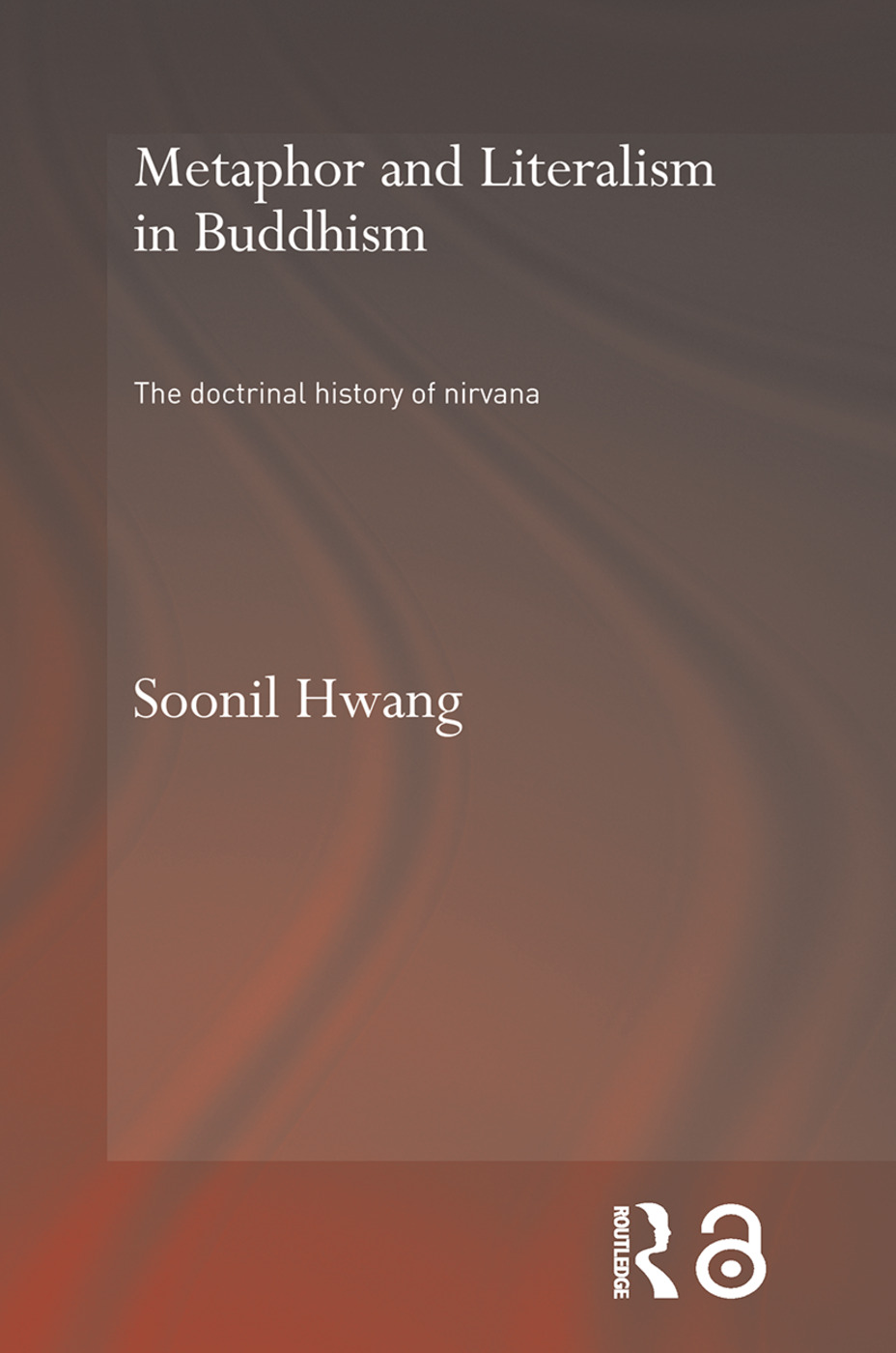 Metaphor and Literalism in Buddhism: The Doctrinal History of Nirvana (Paperback) book cover