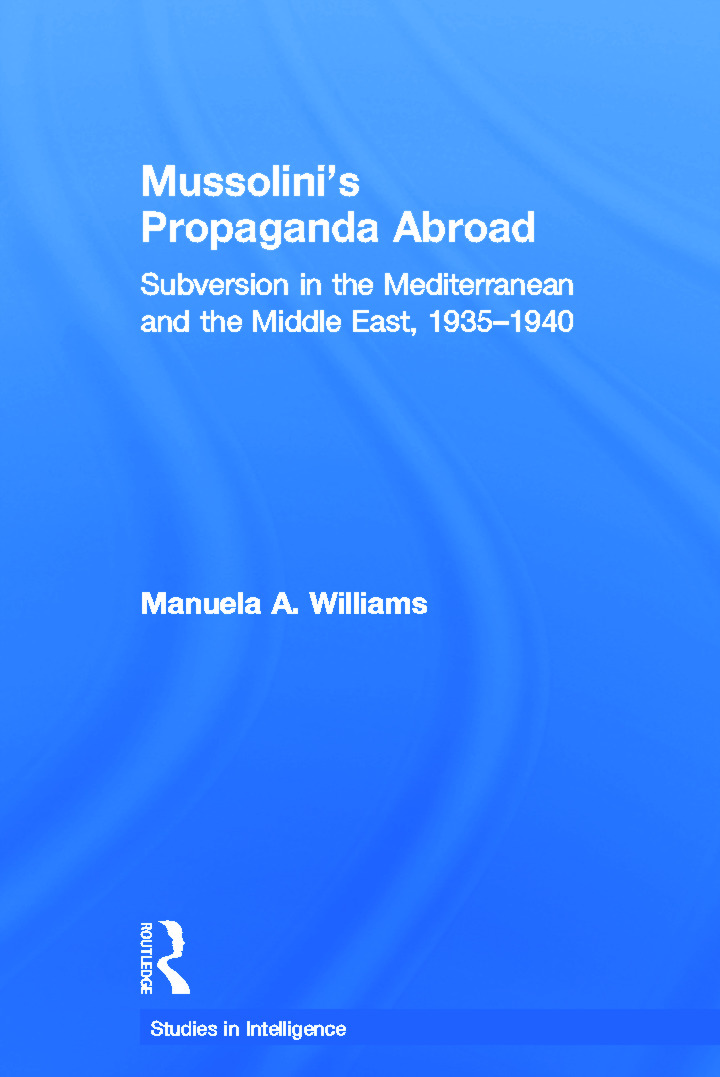 Mussolini's Propaganda Abroad: Subversion in the Mediterranean and the Middle East, 1935-1940 (Paperback) book cover