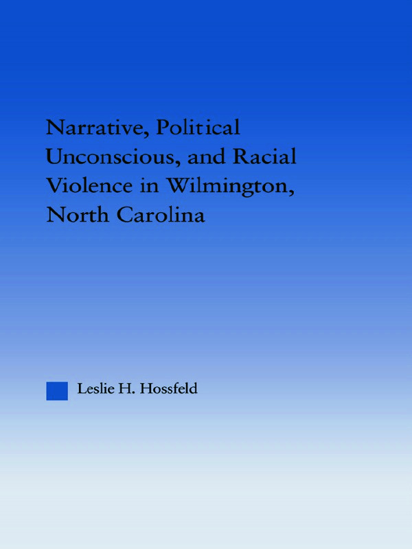 Narrative, Political Unconscious and Racial Violence in Wilmington, North Carolina: 1st Edition (Paperback) book cover