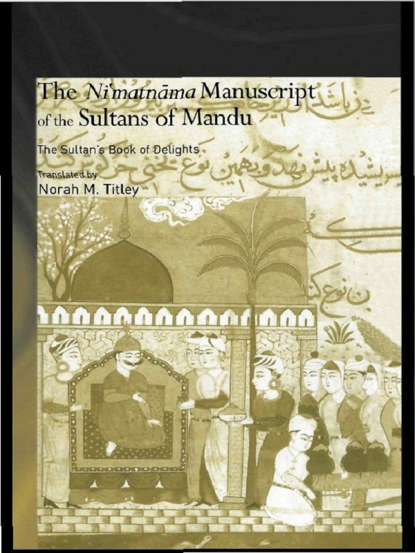 The Ni'matnama Manuscript of the Sultans of Mandu: The Sultan's Book of Delights (Paperback) book cover