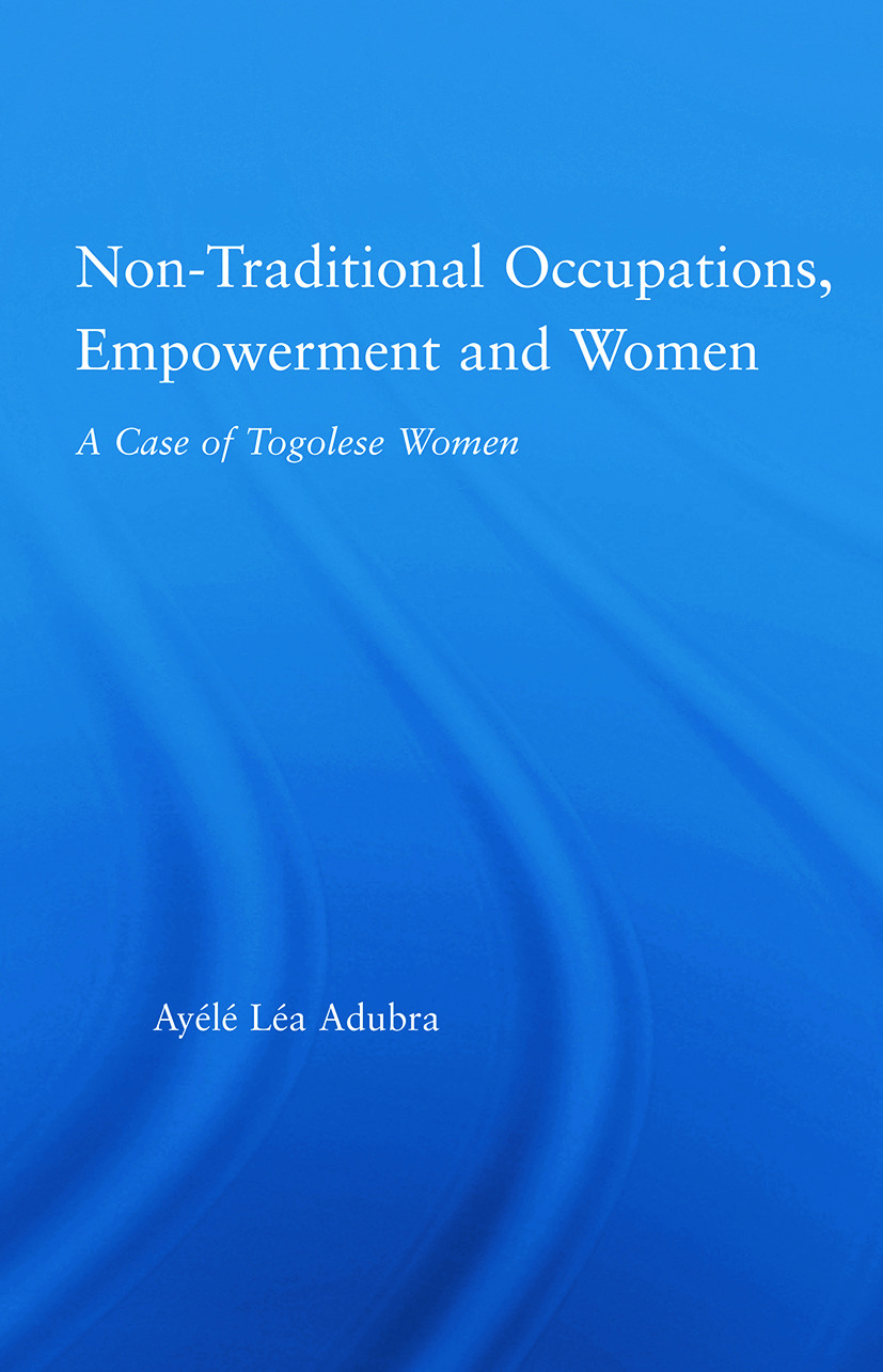 Non-Traditional Occupations, Empowerment, and Women: A Case of Togolese Women book cover