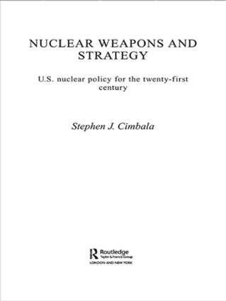 Nuclear Weapons and Strategy: US Nuclear Policy for the Twenty-First Century, 1st Edition (e-Book) book cover