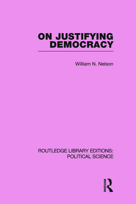 On Justifying Democracy (Routledge Library Editions:Political Science Volume 11): 1st Edition (Paperback) book cover