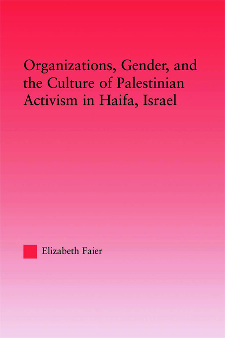 Organizations, Gender and the Culture of Palestinian Activism in Haifa, Israel book cover