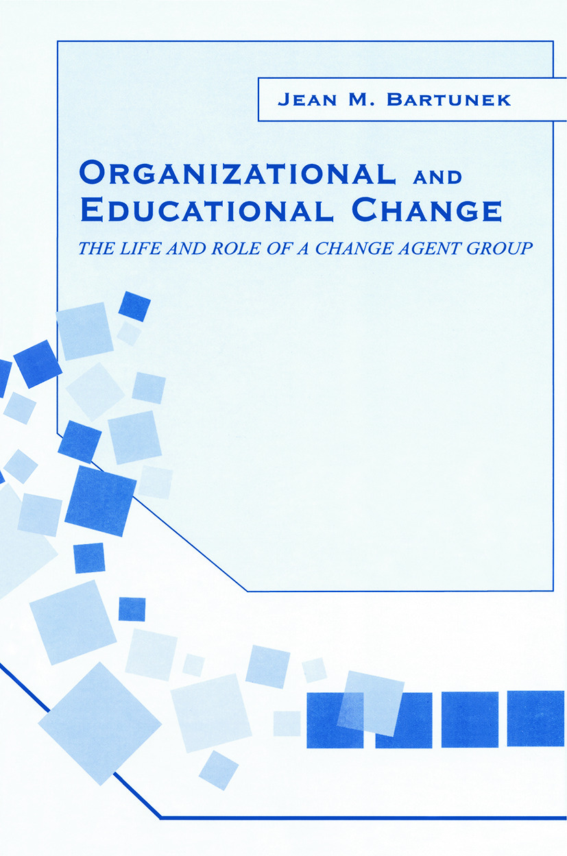 Organizational and Educational Change: The Life and Role of A Change Agent Group book cover