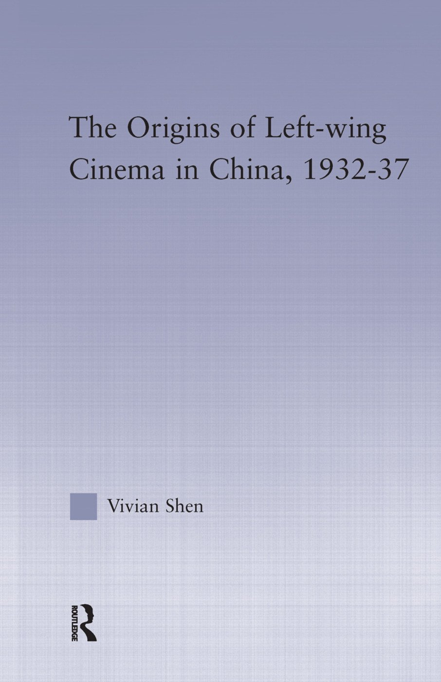 The Origins of Leftwing Cinema in China, 1932-37: 1st Edition (Paperback) book cover