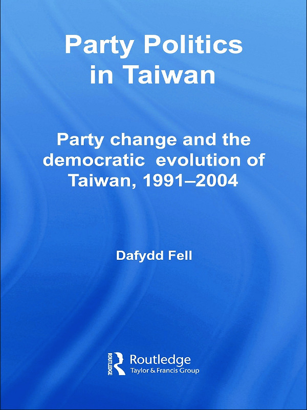Party Politics in Taiwan: Party Change and the Democratic Evolution of Taiwan, 1991-2004 (Paperback) book cover