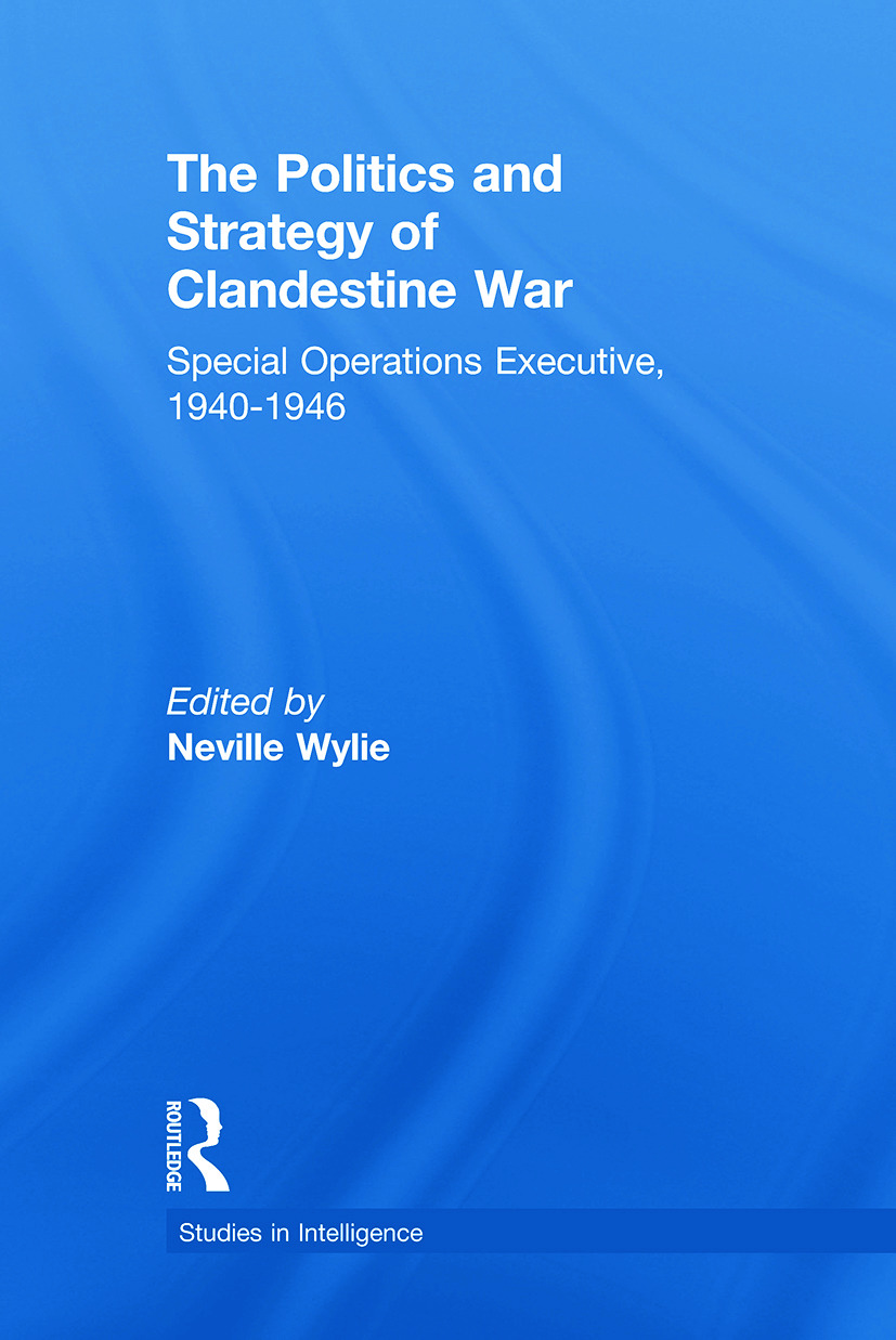 The Politics and Strategy of Clandestine War: Special Operations Executive, 1940-1946 (Paperback) book cover