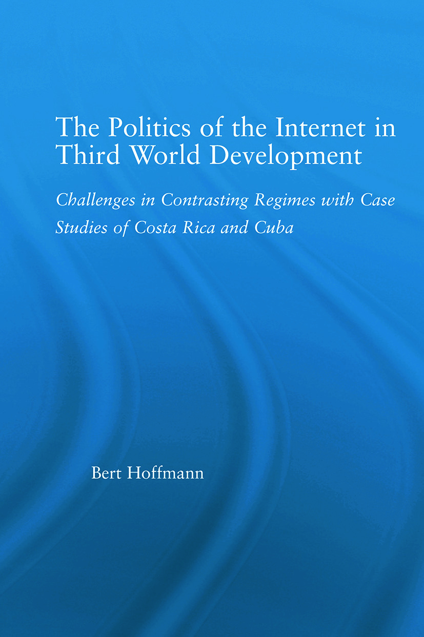 The Politics of the Internet in Third World Development: Challenges in Contrasting Regimes with Case Studies of Costa Rica and Cuba (Paperback) book cover