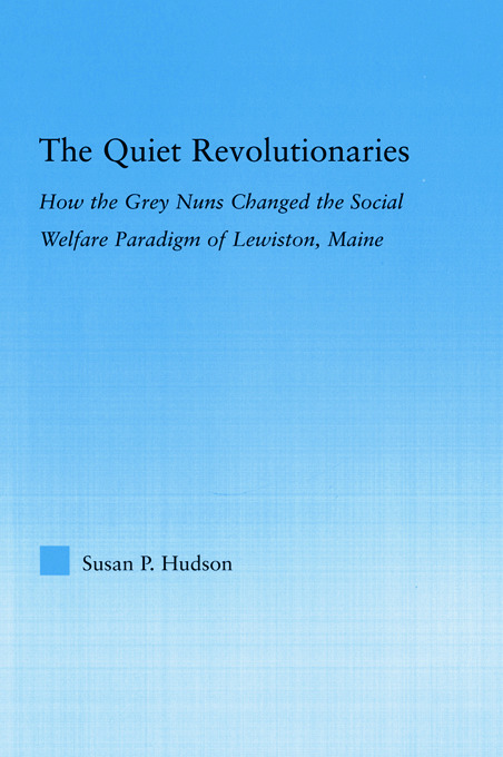 The Quiet Revolutionaries: How the Grey Nuns Changed the Social Welfare Paradigm of Lewiston, Maine, 1st Edition (Paperback) book cover