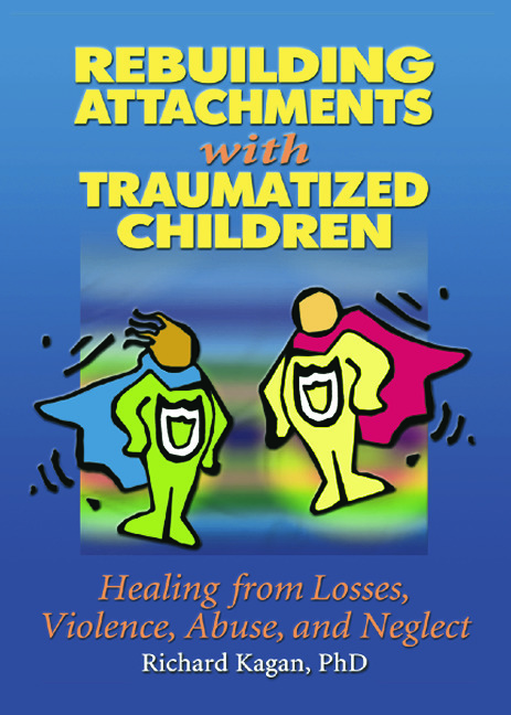 Rebuilding Attachments with Traumatized Children: Healing from Losses, Violence, Abuse, and Neglect, 1st Edition (Paperback) book cover