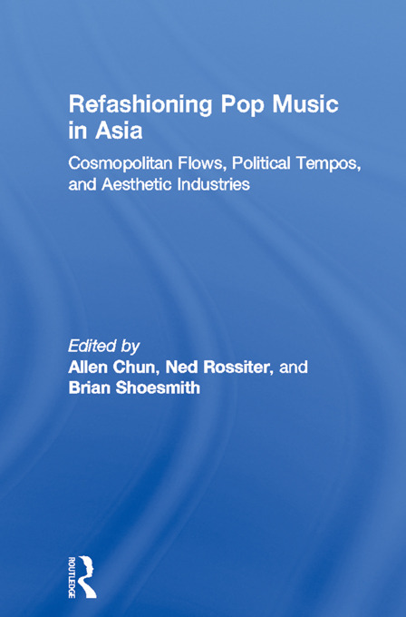 Refashioning Pop Music in Asia: Cosmopolitan Flows, Political Tempos, and Aesthetic Industries, 1st Edition (Paperback) book cover