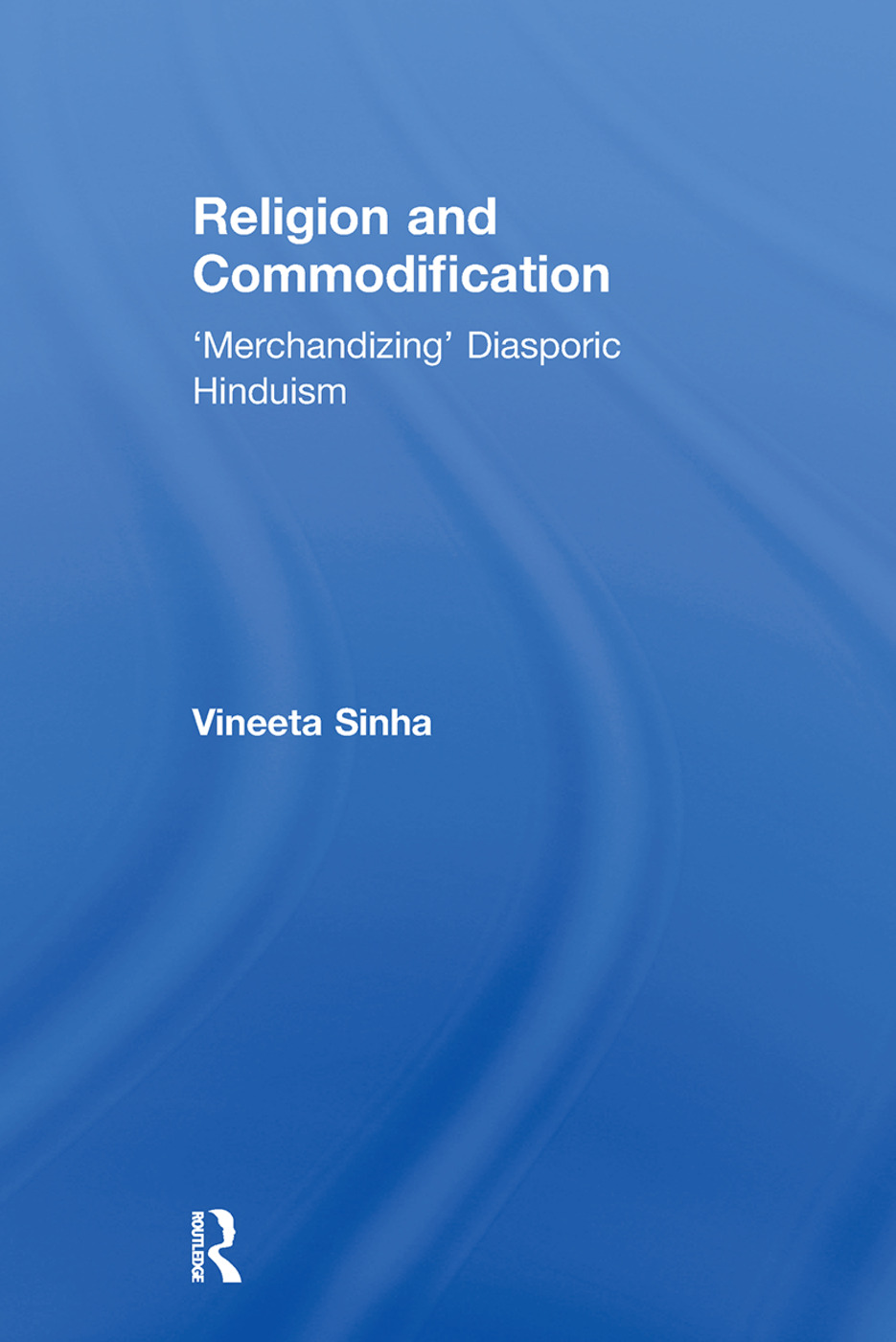 Religion and Commodification: 'Merchandizing' Diasporic Hinduism book cover