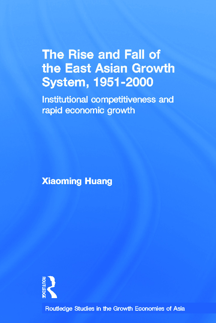 The Rise and Fall of the East Asian Growth System, 1951-2000: Institutional Competitiveness and Rapid Economic Growth (Paperback) book cover