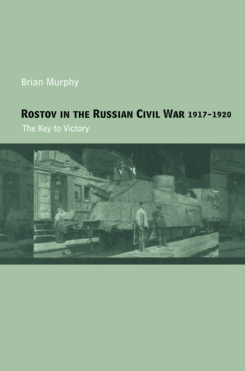 Rostov in the Russian Civil War, 1917-1920: The Key to Victory, 1st Edition (Paperback) book cover
