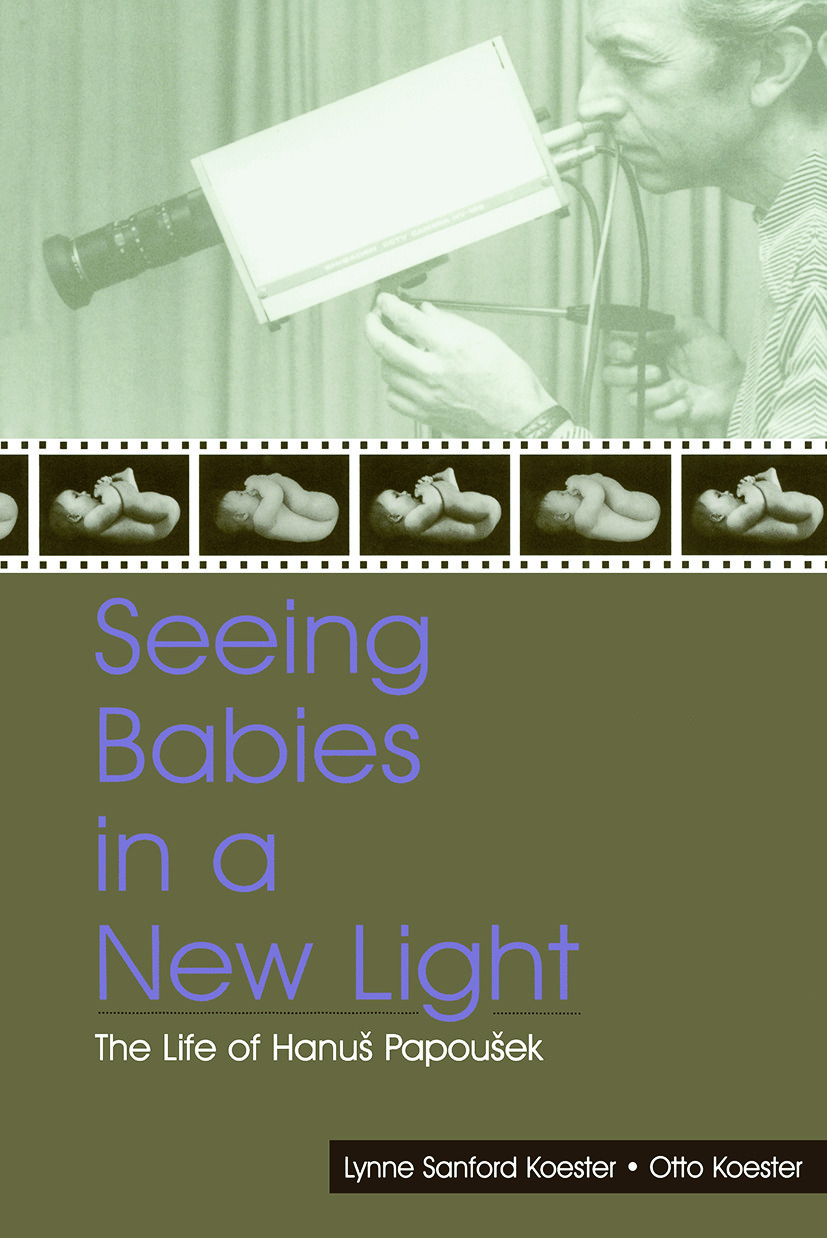 Seeing Babies in a New Light: The Life of Hanus Papousek (Paperback) book cover