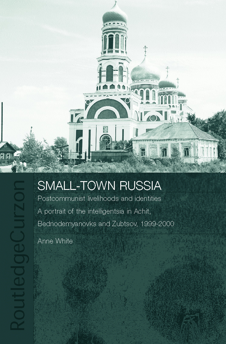 Small-Town Russia: Postcommunist Livelihoods and Identities: A Portrait of the Intelligentsia in Achit, Bednodemyanovsk and Zubtsov, 1999-2000 book cover