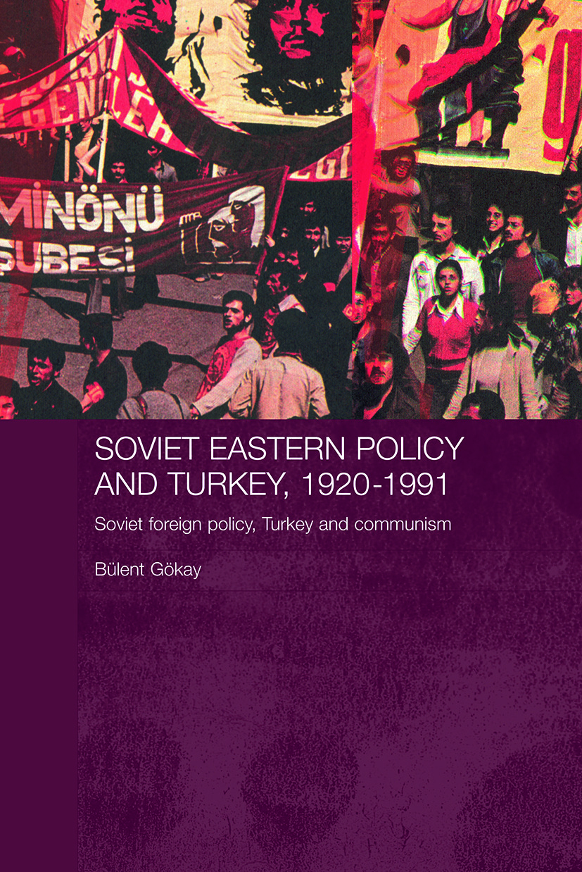 Soviet Eastern Policy and Turkey, 1920-1991: Soviet Foreign Policy, Turkey and Communism (Paperback) book cover
