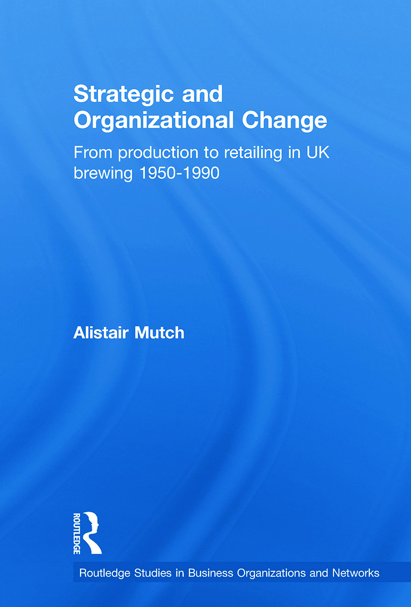 Strategic and Organizational Change: From Production to Retailing in UK Brewing 1950-1990, 1st Edition (Paperback) book cover
